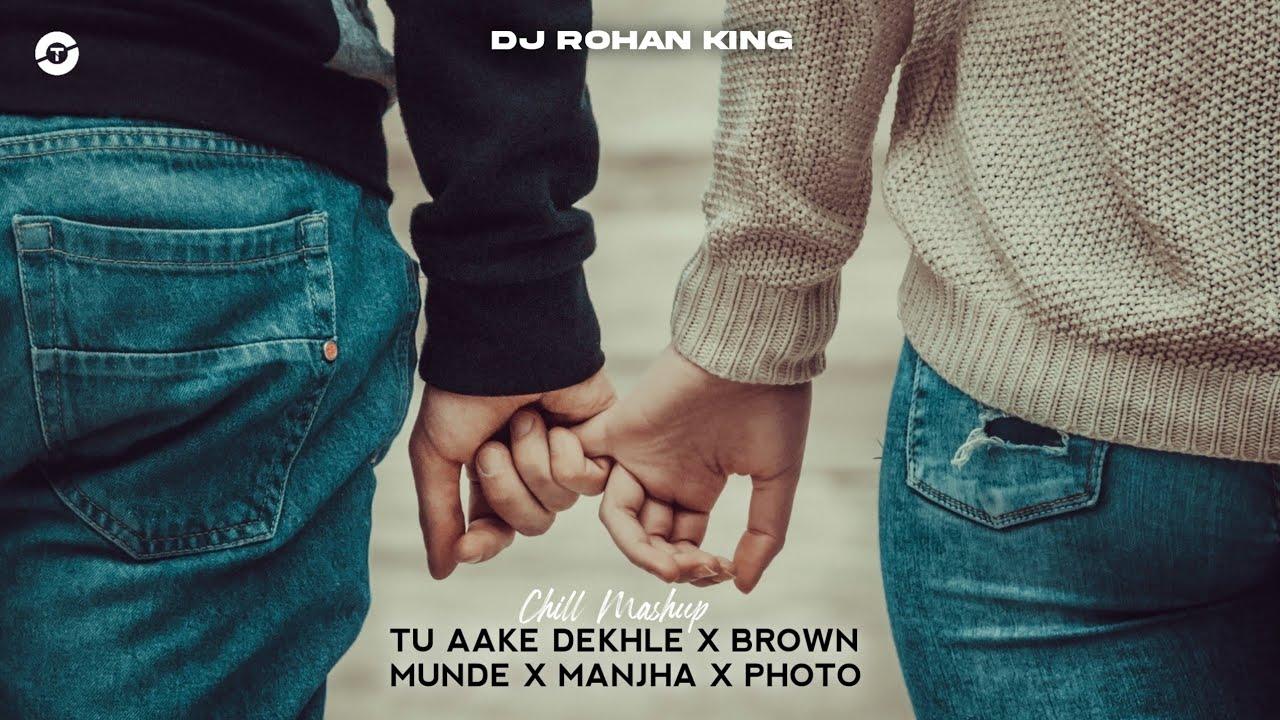 Download Tu Aake Dekhle x Brown Munde x Manjha x Photo (DJ Rohan) King Chill Mashup