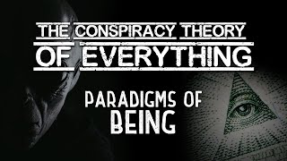 Conspiracy Theory of Everything 8 ~ The Paradigms of Being