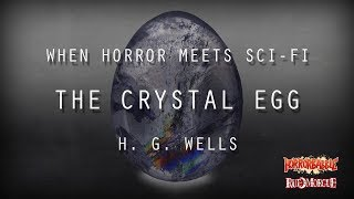 """The Crystal Egg"" by H. G. Wells (When Horror Meets Sci-Fi)"