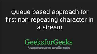 Queue based approach for first non-repeating character in a stream | GeeksforGeeks