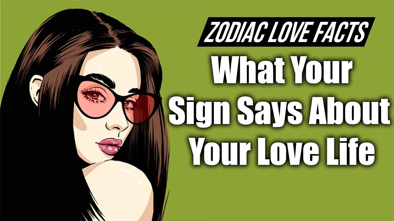 Zodiac Love Facts: What Your Sign Says About Your Love Life