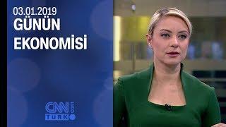Günün Ekonomisi 03.01.2019 Perşembe