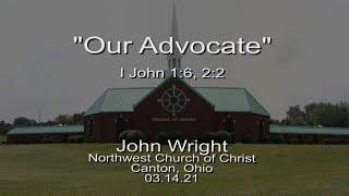 """""""Our Advocate""""   1 John 1:6, 2:2   John Wright   03.14.21"""