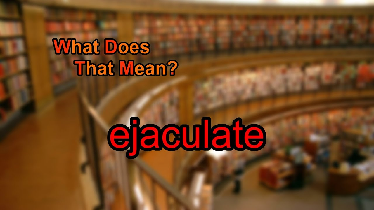what is ejaculate mean