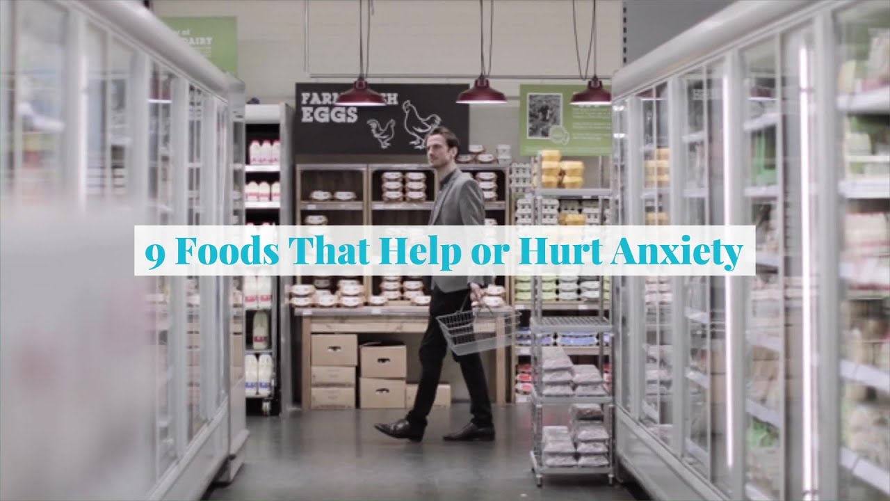 9 Foods that Help or Hurt Anxiety