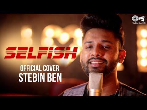 Selfish Cover Song By Stebin Ben | Movie Race 3 | Salman Khan, Jacqueline | Latest Songs 2018