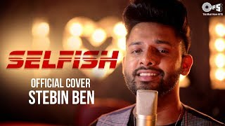 Selfish Cover Song By Stebin Ben Mp3 Song Download