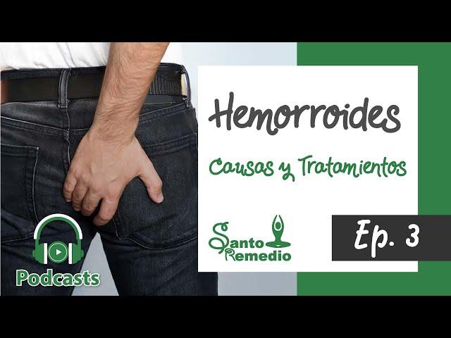Hemorroides, causas y tratamientos Ep. 3 - Programa radial - Santo Remedio, Medicina Natural.