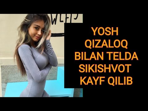 ЙОШ ҚИЗАЛОҚ ФОХША БИЛАН ТЕЛДА КАЙФ YOSH QIZ BILAN TELDA KAYF