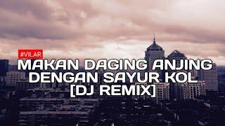 DJ REMIX MAKAN DAGING ANJING DENGAN SAYUR KOL ORIGINAL REMIX