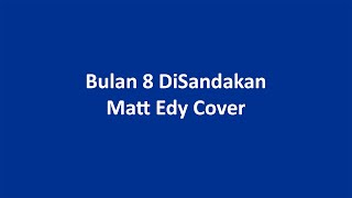 Bulan 8 Di sandakan-fendy(cover)