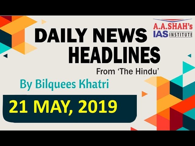 IAS Daily Current Affairs | The Hindu Analysis by Mrs Bilquees Khatri (21 Mat 2019)