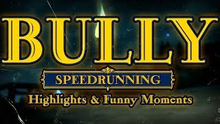 BULLY Speedrunning - Highlights & Funny Moments (COMPILATION)
