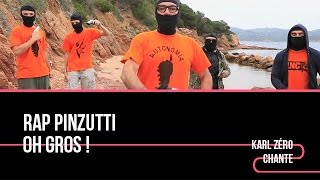 Oh Gros ! - Rap Pinzutti - Karl Zéro Absolu