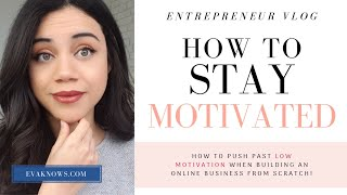 How To Stay SUPER MOTIVATED In Your Business - Even When You Don't Feel It!