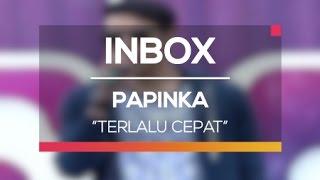 Papinka - Terlalu Cepat (Live on Inbox)