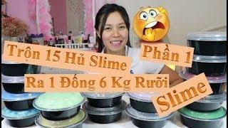 #1 Trộn 15 hủ SLime Bắp Làm Ra Kết Quả Khủng Khiếp 😱 SLime Nặng 6.5 KG 😂 Phần 1- Tổng Hợp Slime