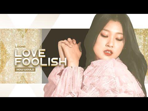 "HOW WOULD LOONA Sing TWICE's ""LOVE FOOLISH"" 🤡"