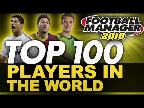 Football Manager 2016 | TOP 100 Players In The World