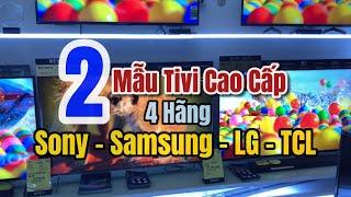 So sánh 2 Tivi đắt tiền nhất của SONY SAMSUNG LG và TCL model 2020