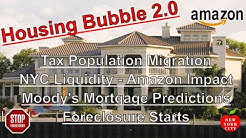 HousingBubble 2.0 - Tax Migration - NYC Liquidity - No Amazon - Moody's Predictions - Foreclosures