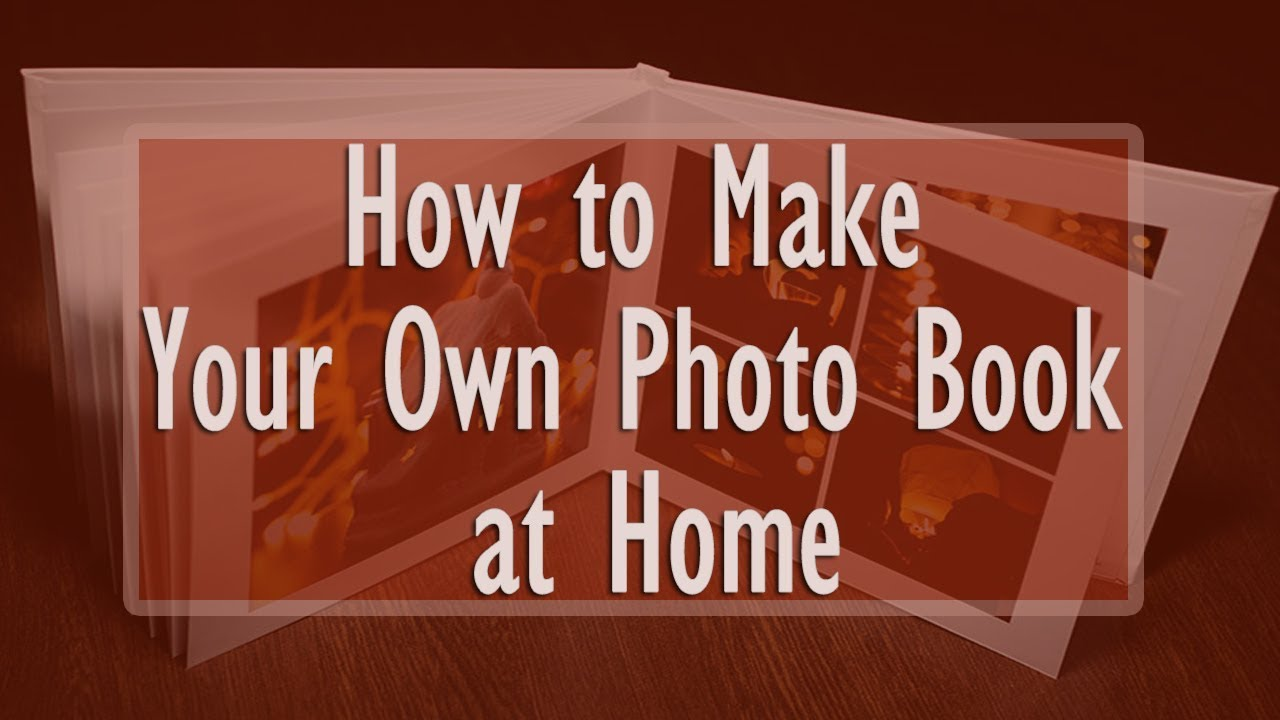 how to make photo books at home