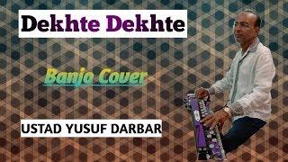 Dekhte Dekhte Banjo Cover Ustad Yusuf Darbar
