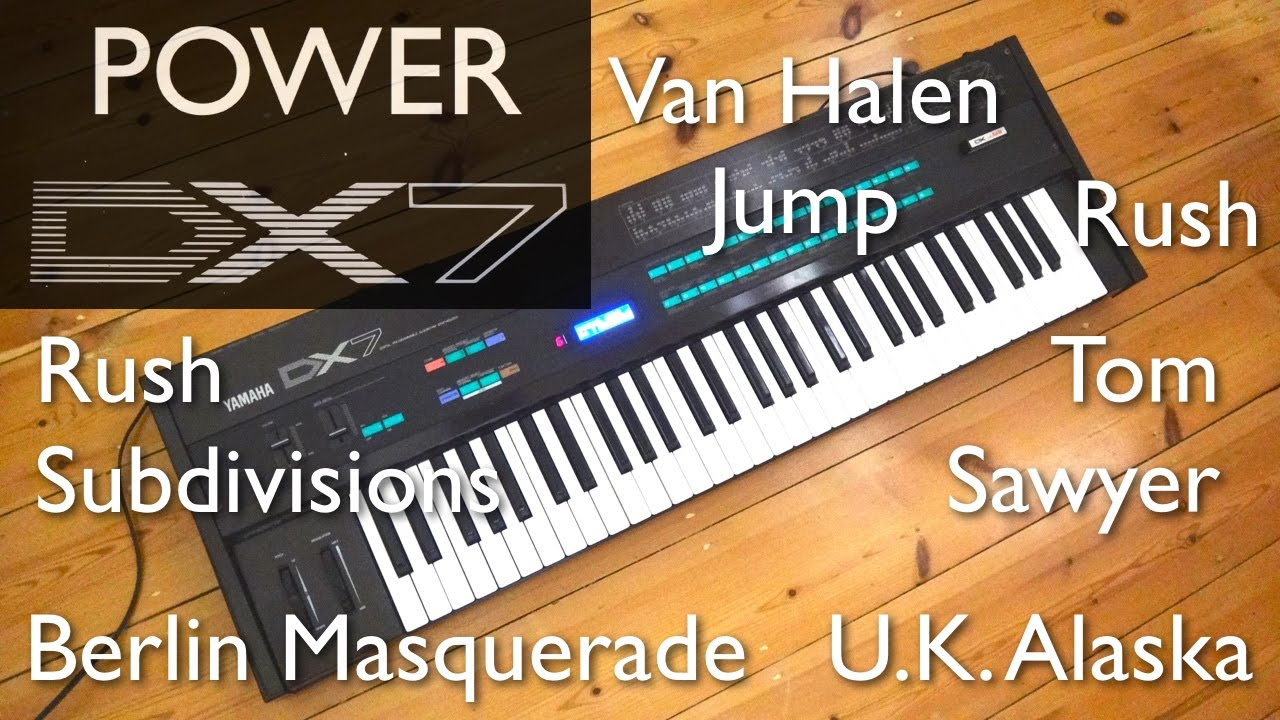 Yamaha DX7 – 80's Hits, Van Halen Jump, Rush Subdivisions, Rush Tom Sawyer,  UK Alaska, Berlin