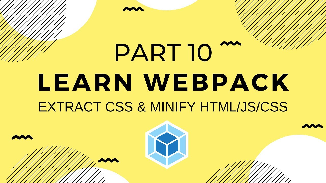 Learn Webpack Pt  10: Extract CSS & Minify HTML/CSS/JS