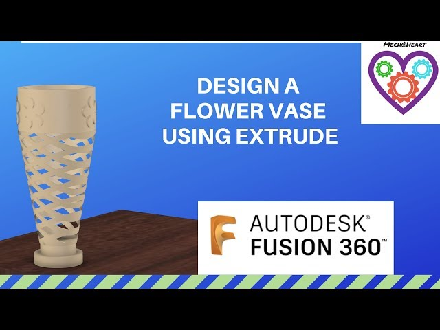 Make a flower vase using extrude - Mechatheart Fusion 360 Tutorials