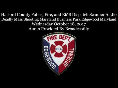 Harford County Dispatch Scanner Audio Deadly Mass Shooting Maryland Business Park Edgewood Maryland