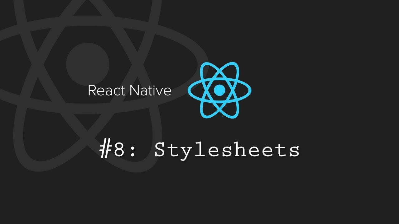 React Native Tutorial 8: Stylesheets and Flexbox Layouts