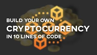 How To Build Your Own Cryptocurrency in 10 Lines of Code