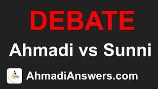 DEBATE: Ahmadi Muslim (Qadiani) vs Sunni Muslim