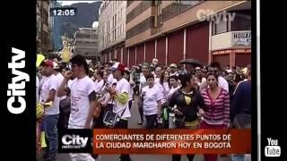 Citytv: Comerciantes de diferentes puntos de la ciudad marcharon hoy en Bogotá