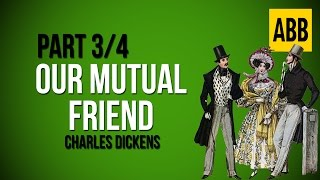 OUR MUTUAL FRIEND: Charles Dickens - FULL AudioBook: Part 3/4
