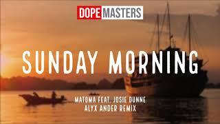 Matoma feat. Josie Dunne - Sunday Morning [Alyx Ander Remix]