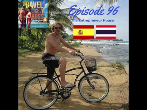 Ep 96   Entrepreneur House, Barcelona Spain to Chiang Mai