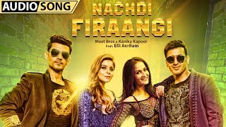 Nachdi Firaangi   Audio Song   Meet Bros, Kanika Kapoor   Latest Hindi Songs 2018   MB Music