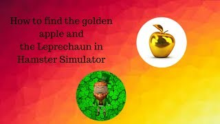 Roblox Hamster simulator How to find the golden apple and the leprechaun