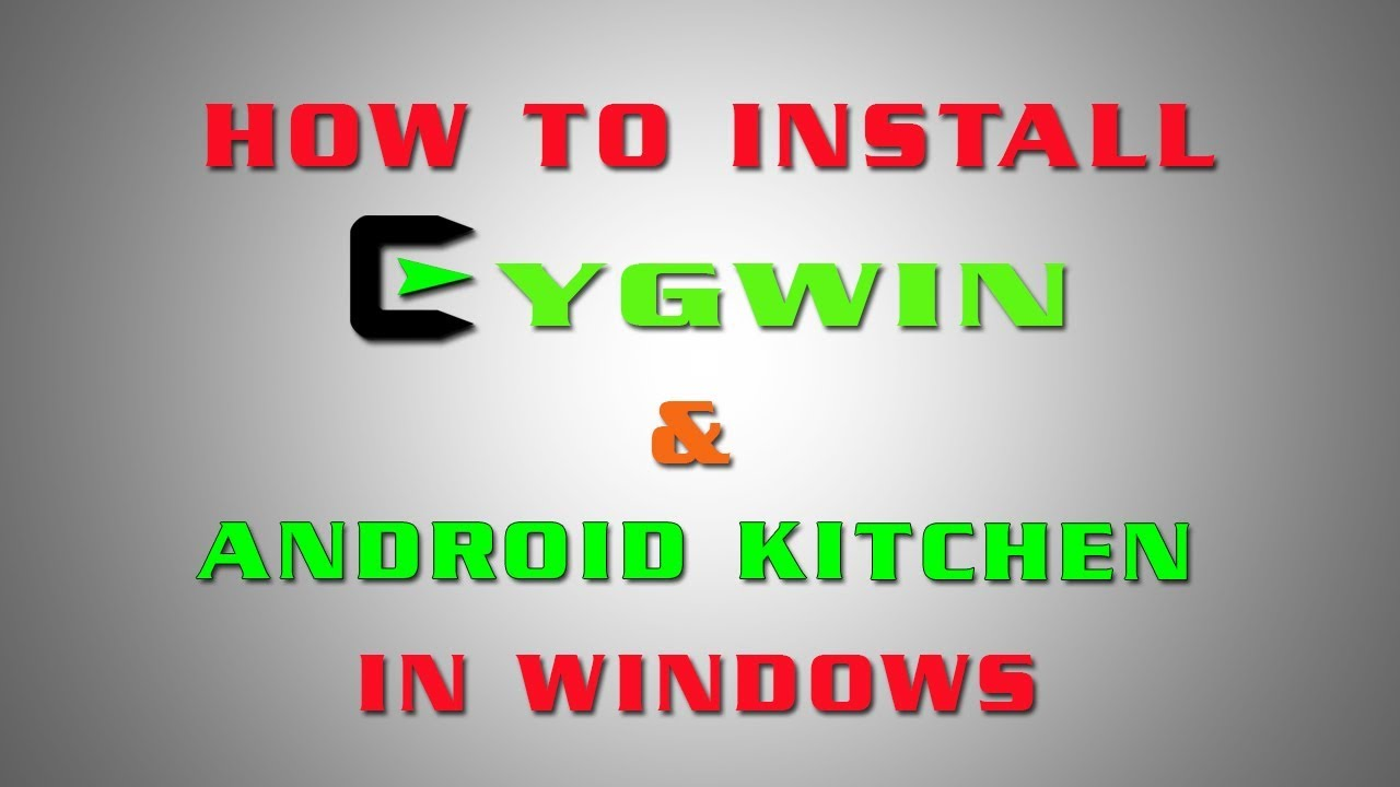How to install cygwin & Android kitchen in windows