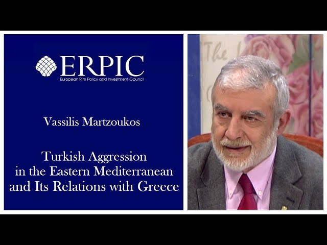 Turkish Agression in the Eastern Med and its Relations with Greece