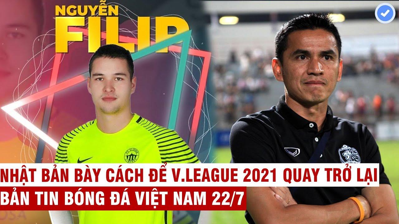 VN Sports 22/7   Quốc tế xác nhận Filip Nguyễn có quốc tịch VN, Kiatisuk được đề cử làm HLV Thái Lan