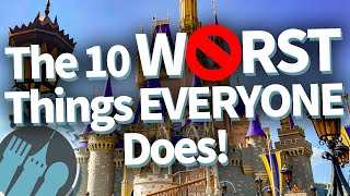 The 10 Worst Things EVERYONE Does At Disney World!