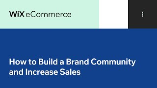 Wix eCommerce | How to Build a Brand Community & Increase Revenue
