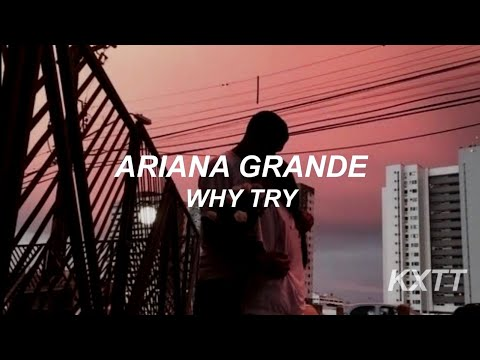 Ariana Grande - Why Try [Traducida Al Español]