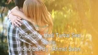 OuZ-HaN - Hadi Turhal Sen Soyle