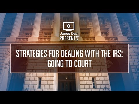 Strategies For Dealing With The IRS: Going To Court