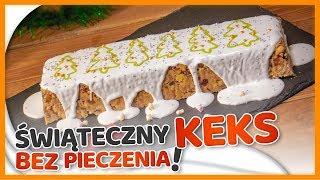 Świąteczny KEKS BEZ PIECZENIA - szybkie ciasto idealne na Święta