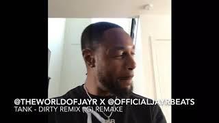 TANK - DIRTY #REMIX   @TheWorldOfJayR x @OfficiailJayRBeats